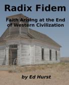 Radix Fidem: Faith Arising at the End of Western Civilization