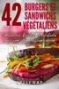 42 Burgers et Sandwichs Végétaliens: Amusants, faciles, et parfaits pour une alimentation saine