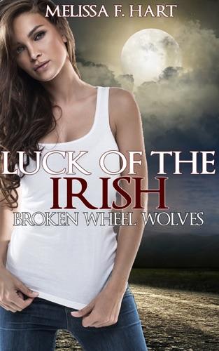 Melissa F. Hart - Luck of the Irish (Broken Wheel Wolves, Book 3)