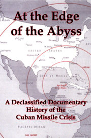 At the Edge of the Abyss: A Declassified Documentary History of the Cuban Missile Crisis book