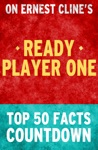 Ready Player One Top 50 Facts Countdown Reach The 1 Fact