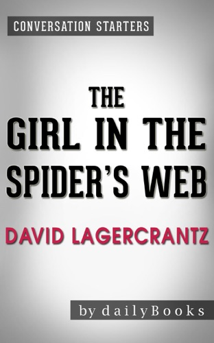 Daily Books - The Girl in the Spider's Web: by David Lagercrantz  Conversation Starters: A Lisbeth Salander novel, continuing Stieg Larsson's Millennium Series