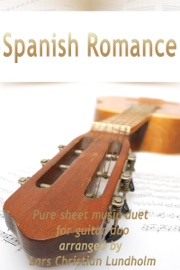 Spanish Romance Pure Sheet Music Duet For Guitar Duo Arranged By Lars Christian Lundholm
