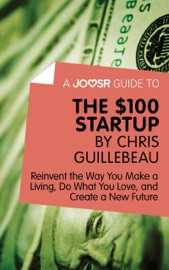 A Joosr Guide To The 100 Start Up By Chris Guillebeau