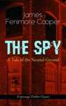 THE SPY - A Tale Of The Neutral Ground Espionage Thriller Classic