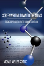 Screenwriting Down to the Atoms: Digging Deeper into the Craft of Cinematic Storytelling
