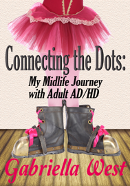 Connecting the Dots: My Midlife Journey with Adult AD/HD