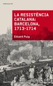 La resistència catalana. Barcelona 1713-1714