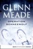 Glenn Meade - Operation Schneewolf Grafik
