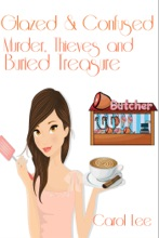 Glazed and Confused: Murder, Thieves and Buried Treasure (A Dessert First Cozy Mystery Series, #2)
