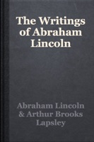 The Writings of Abraham Lincoln