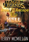 League Of Legends Guide How To Escape Elo Hell