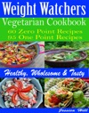 WW Diva Vegetarian Cookbook 60 Zero Point Recipes 95 One Point Recipes Healthy Wholesome  Tasty