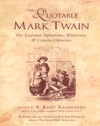 The Quotable Mark Twain  His Essential Aphorisms Witticisms  Concise Opinions