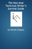 The Non-Anal Technical Writer's Survival Guide
