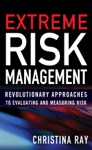 Extreme Risk Management Revolutionary Approaches To Evaluating And Measuring Risk