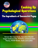 Cooking Up Psychological Operations: The Ingredients of Successful Psyop - Korean War Case Study, Operation Moolah, Target Audience (TA), PSYWAR, Communication Theory, PSYOP Model, Radio and Leaflet