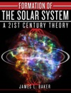 Formation Of The Solar System - A 21st Century Theory