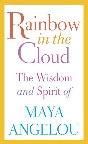 Maya Angelou - Rainbow in the Cloud