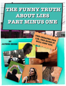 THE FUNNY TRUTH ABOUT LIES PART  MINUS ONE
