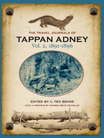 The Travel Journals Of Tappan Adney Vol 2 1891 1896