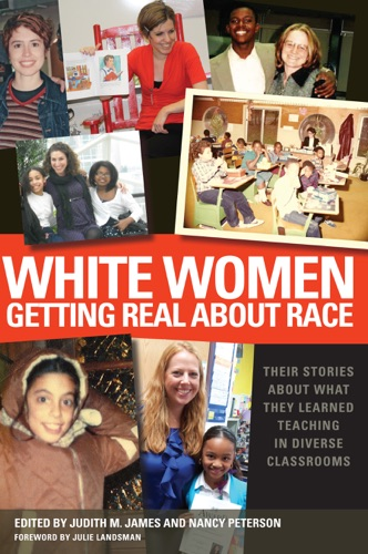 Judith M. James & Nancy Peterson - White Women Getting Real About Race