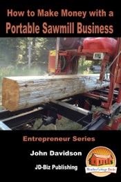 How to Make Money with a Portable Sawmill Business