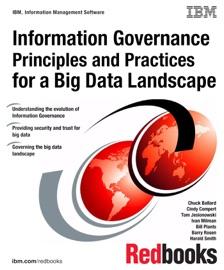 Information Governance Principles And Practices For A Big Data Landscape