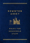 Downton Abbey Rules For Household Staff
