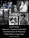 Ansel Adams  Japanese - American Relocation And Internment At Manzanar    With Historic Camp Films