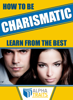 How To Be A Charismatic Woman:Become Magnetic To Both Sexes - Alpha Traits