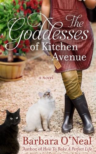Barbara O'Neal - The Goddesses of Kitchen Avenue