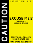 Excuse Me?! (The Life of a Special Ed. Teacher)