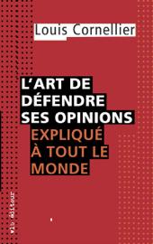 L'art de défendre ses opinions expliqué à tout le monde