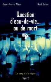 QUESTION DEAU-DE-VIE... OU DE MORT