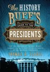 History Buffs Guide To The Presidents