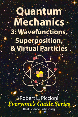 Quantum Mechanics 3: Wavefunctions, Superposition, & Virtual Particles - Robert Piccioni book