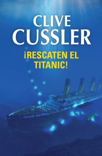 Clive Cussler - ¡Rescaten el Titanic! (Dirk Pitt 3)