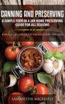 Canning And Preserving A Simple Food In A Jar Home Preserving Guide For All Seasons
