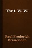 The I. W. W.