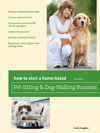 How To Start A Home-Based Pet-Sitting And Dog-Walking Business First Edition
