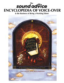 The Sound Advice Encyclopedia of Voice-Over & the Business of Being A Working Talent