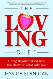 The Loving Diet Going Beyond Paleo Into The Heart Of What Ails You