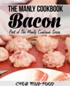 The Manly Cookbook Bacon