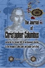 The Journal of Christopher Columbus (during His First Voyage, 1492-93) and Documents Relating to the Voyages of John Cabot and Gaspar Corte Real