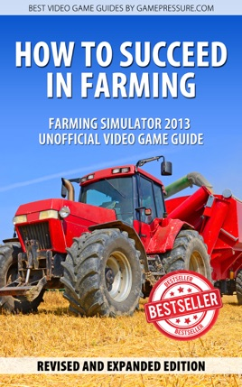 How To Succeed in Farming - Farming Simulator 2013 Unofficial Video Game  Guide