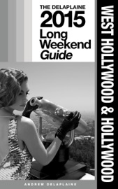 WEST HOLLYWOOD & HOLLYWOOD: THE DELAPLAINE 2015 LONG WEEKEND GUIDE