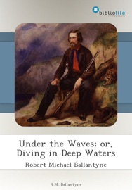 Under the Waves; or, Diving in Deep Waters - Robert Michael Ballantyne