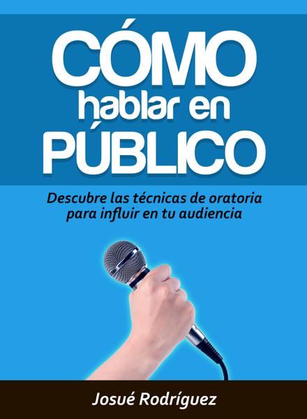 Cómo Hablar en Público by Josué Rodríguez