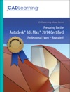 Preparing For The Autodesk 3ds Max 2014 Certified Professional Exam - Revealed